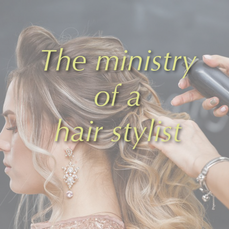 The Ministry of a Hair Stylist
