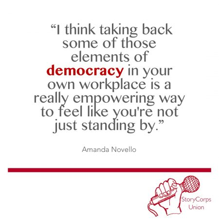 """Taking back... elements of democracy in your own workplace is a really empowering way to feel like you're not just standing by."""