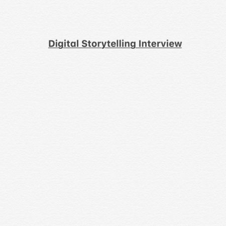Digital Storytelling Interview